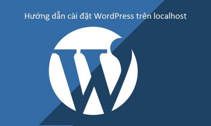 Hướng dẫn cài đặt WordPress cho trên localhost người mới bắt đầu